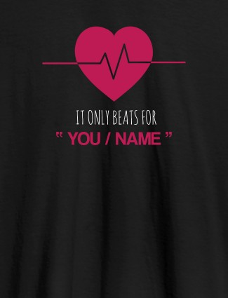 My Heart Beats Only For You With Name Personalized Mens T Shirt Black Color