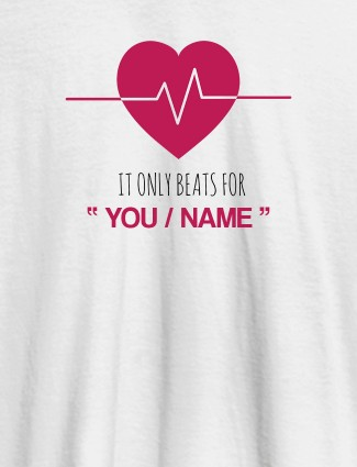 My Heart Beats Only For You With Name Personalized Mens T Shirt White Color