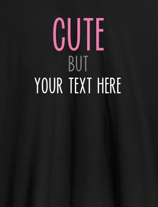 Cute But with Your Text On Black Color T-shirts For Women with Name, Text and Photo