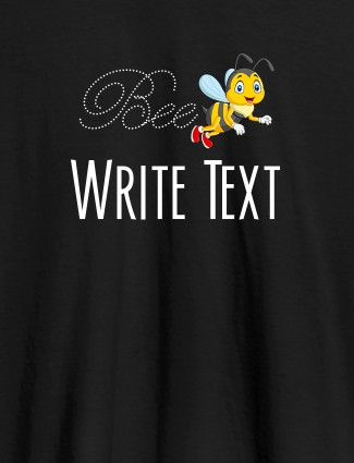 Bee with Your Text On Black Color Customized Tshirt for Women