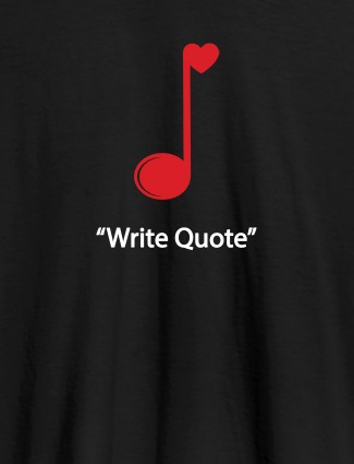 Love Music with Your Favorite Quote On Black Color Customized Tshirt for Women