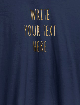 Write Your Text On Navy Blue Color Customized Tshirt for Women