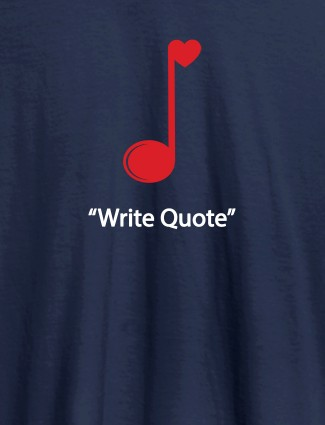 Love Music with Your Favorite Quote On Navy Blue Color Customized Tshirt for Women