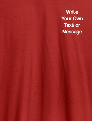 Write Your Own Text On Red Color Customized Women T-Shirt