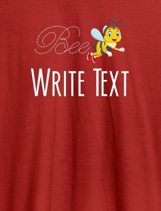Bee with Your Text On Red Color Customized Tshirt for Women