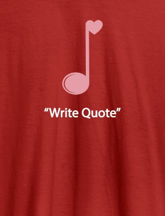 Love Music with Your Favorite Quote On Red Color Customized Tshirt for Women