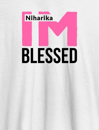 I Am Blessed Personalised Girl T Shirt White Color