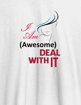 I Am Awesome Deal With It Personalised Womens T Shirt White Color