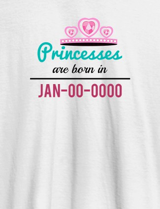 Princess Born On Personalised Girl T Shirt White Color