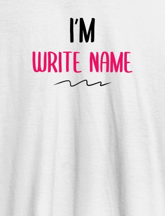 I am with Your Name On White Color T-shirts For Women with Name, Text and Photo