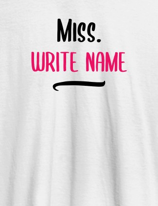 Miss with Your Text On White Color Customized Women Tees