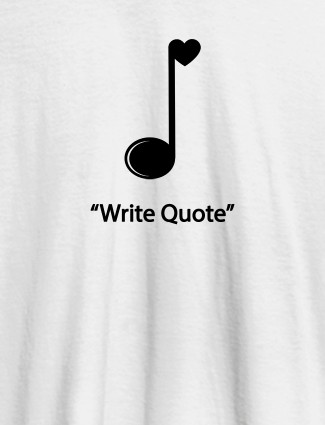 Love Music with Your Favorite Quote On White Color Customized Tshirt for Women
