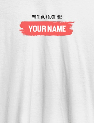 Quote with Your Name On White Color Customized Women Tees
