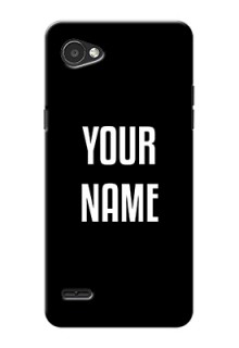Lg Q6 Plus Your Name on Phone Case