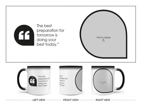 The Best Preparation For Tomorrow Quote Design On Magic Black Mug