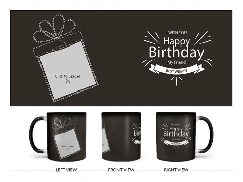 Happy Birthday My Friend Quote Design On Magic Black Mug