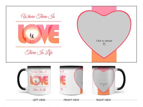 Where There Is Love There Is Life Quote Design On Magic Black Mug