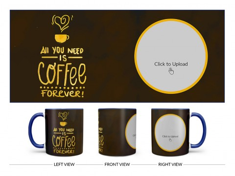 All You Needs Is Coffee Forever For Coffee Lovers Design On Dual Tone Blue Mug