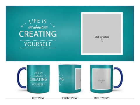 Life Is About Creating Yourself Quote Design On Dual Tone Blue Mug
