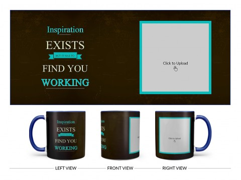Inspirations Exists But Is Has To Find You Working Quote Design On Dual Tone Blue Mug