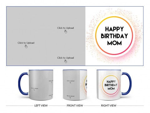 Happy Birthday Mom With 3 Pic Upload Design On Dual Tone Blue Mug