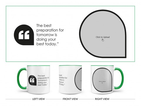 The Best Preparation For Tomorrow Quote Design On Dual Tone Green Mug
