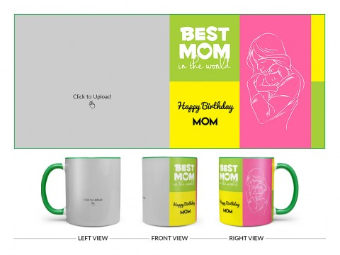 Best Mom In The World Large Pic Upload Design On Dual Tone Green Mug
