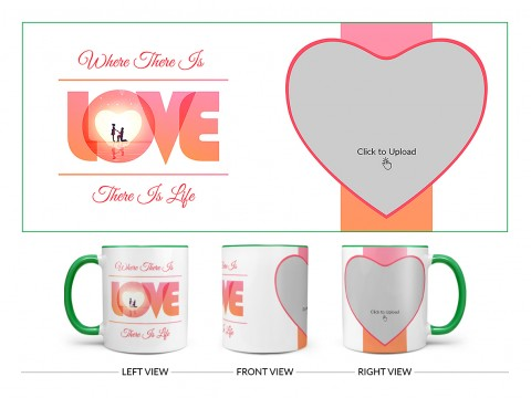 Where There Is Love There Is Life Quote Design On Dual Tone Green Mug