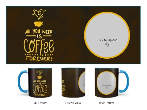 All You Needs Is Coffee Forever For Coffee Lovers Design On Dual Tone Sky Blue Mug