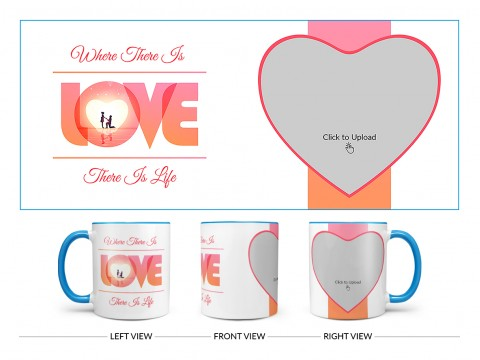 Where There Is Love There Is Life Quote Design On Dual Tone Sky Blue Mug