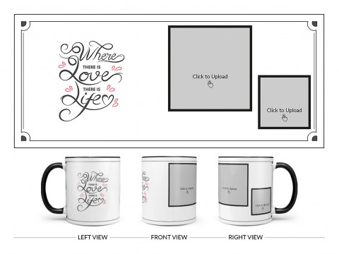 Where There Is Love There Is Life Quote Design On Dual Tone Black Mug