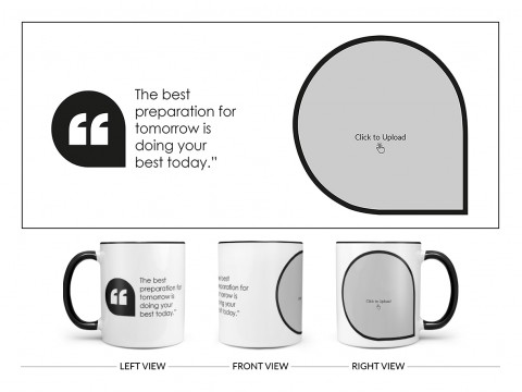 The Best Preparation For Tomorrow Quote Design On Dual Tone Black Mug