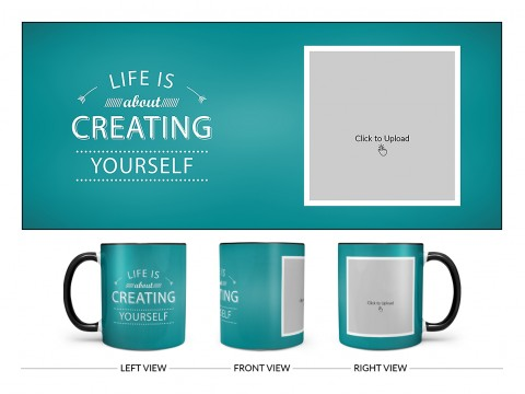 Life Is About Creating Yourself Quote Design On Dual Tone Black Mug