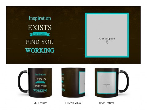 Inspirations Exists But Is Has To Find You Working Quote Design On Dual Tone Black Mug