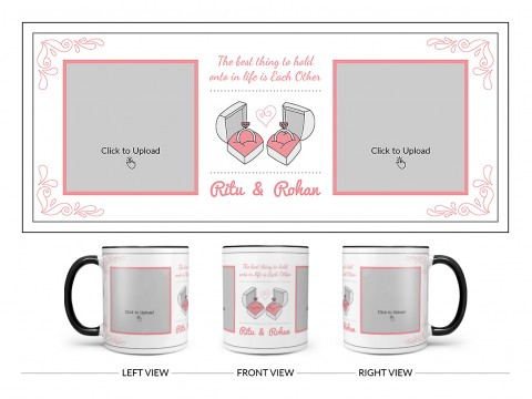 The Best Thing To Hold Onto In Life Is Each Other Design On Dual Tone Black Mug