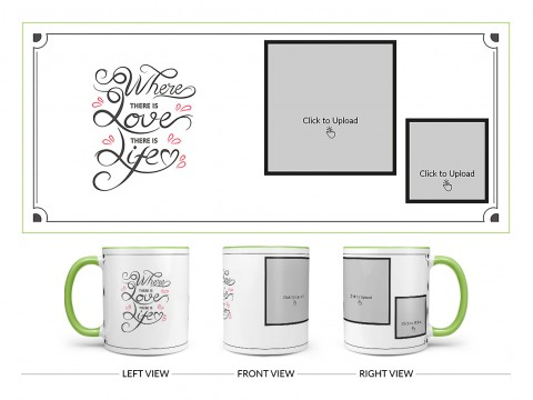 Where There Is Love There Is Life Quote Design On Dual Tone Light Green Mug