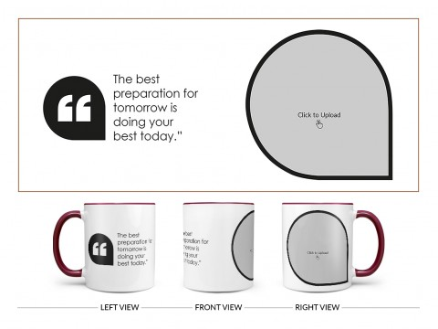 The Best Preparation For Tomorrow Quote Design On Dual Tone Maroon Mug