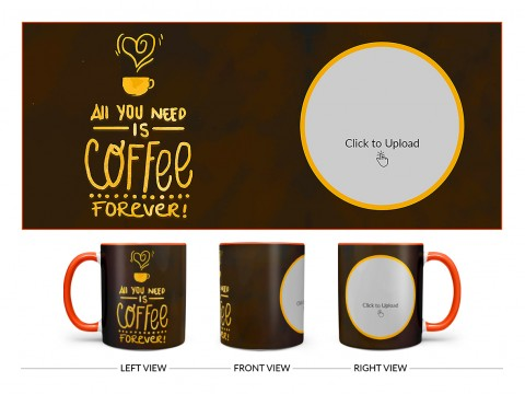 All You Needs Is Coffee Forever For Coffee Lovers Design On Dual Tone Orange Mug