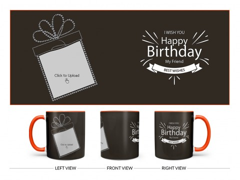 Happy Birthday My Friend Quote Design On Dual Tone Orange Mug