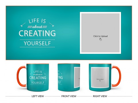 Life Is About Creating Yourself Quote Design On Dual Tone Orange Mug