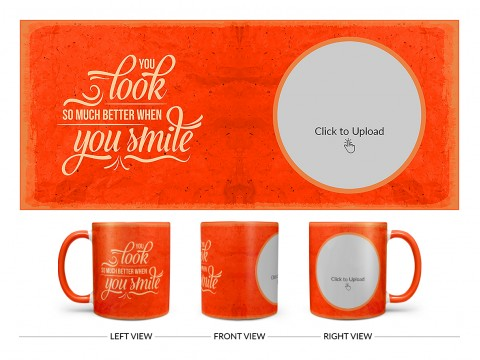 You Look So Much Better When You Smile Quote Design On Dual Tone Orange Mug