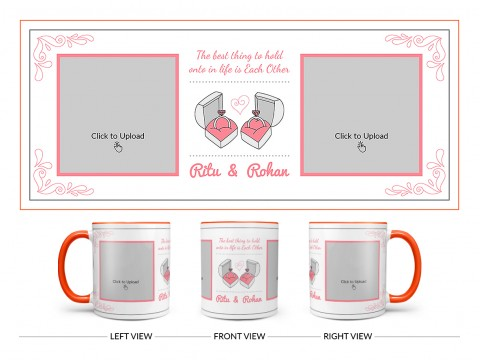 The Best Thing To Hold Onto In Life Is Each Other Design On Dual Tone Orange Mug