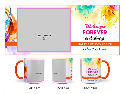 We Love You Forever And Always Happy Birthday To My Child Design On Dual Tone Orange Mug