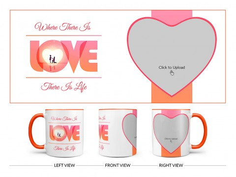Where There Is Love There Is Life Quote Design On Dual Tone Orange Mug