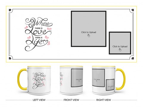 Where There Is Love There Is Life Quote Design On Dual Tone Yellow Mug
