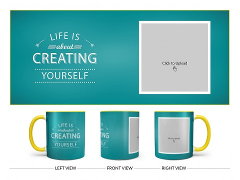 Life Is About Creating Yourself Quote Design On Dual Tone Yellow Mug