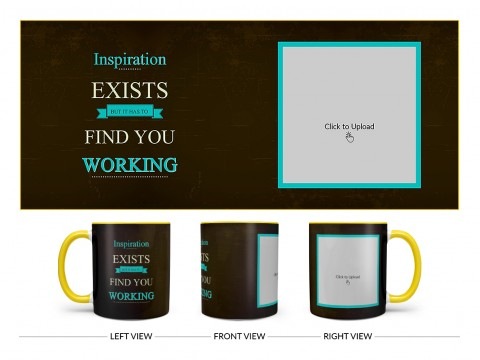 Inspirations Exists But Is Has To Find You Working Quote Design On Dual Tone Yellow Mug