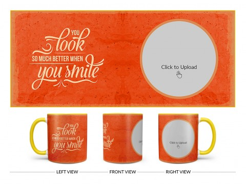 You Look So Much Better When You Smile Quote Design On Dual Tone Yellow Mug