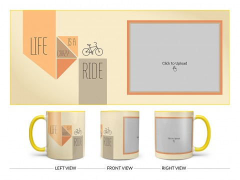 Life Is A Crazy Ride Quote Design On Dual Tone Yellow Mug