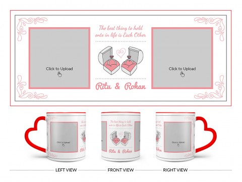 The Best Thing To Hold Onto In Life Is Each Other Design On Love Handle Dual Tone Red Mug